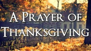 A Prayer of Thanksgiving - Thanksgiving Prayer - Thank You Lord - Gratitude