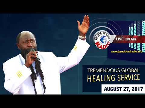 TREMENDOUS GLOBAL HEALING SERVICE LIVE ON JESUS IS LORD RADIO AUGUST 27, 2017 - PROPHET DR. OWUOR