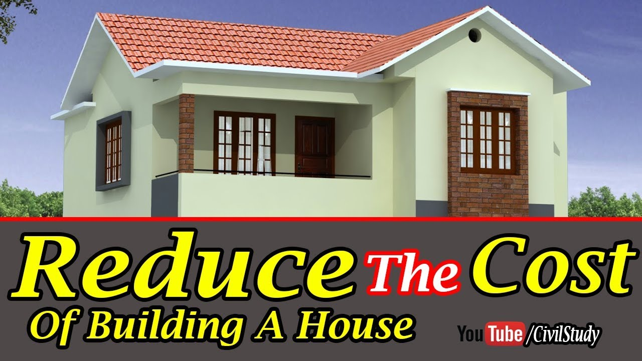 Cost To Build A House >> Tips To Reduce The Cost Of Building A House Ways To Reduce The Cost Of Building A New House