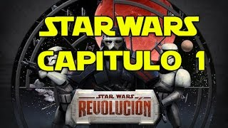 Star Wars la revolución: Cap 1 El inicio.