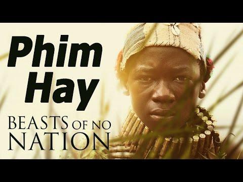 #31: Giới thiệu  phim hay - Beast of No Nation  - Tội Ác Chiến Tranh