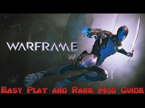 Warframe - Easy Plat Guide + Getting Rare Mods Easy.