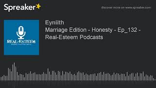 Marriage Edition - Honesty - Ep_132 - Real-Esteem Podcasts