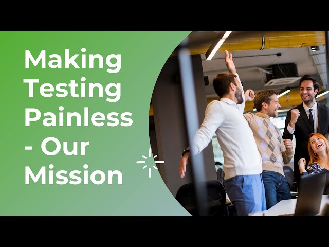 Making Testing Painless - Our Mission
