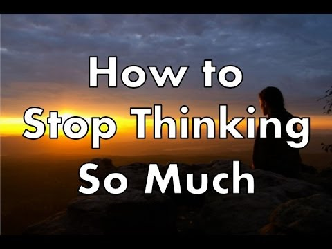 How to Stop Thinking Too Much and Quiet Your Mind Effortlessly
