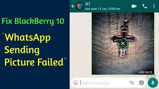 How To Fix  'WhatsApp Cannot Send Photos' On BB10 (Working 2019)