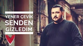 Yener Çevik – Senden Gizledim mp3 indir