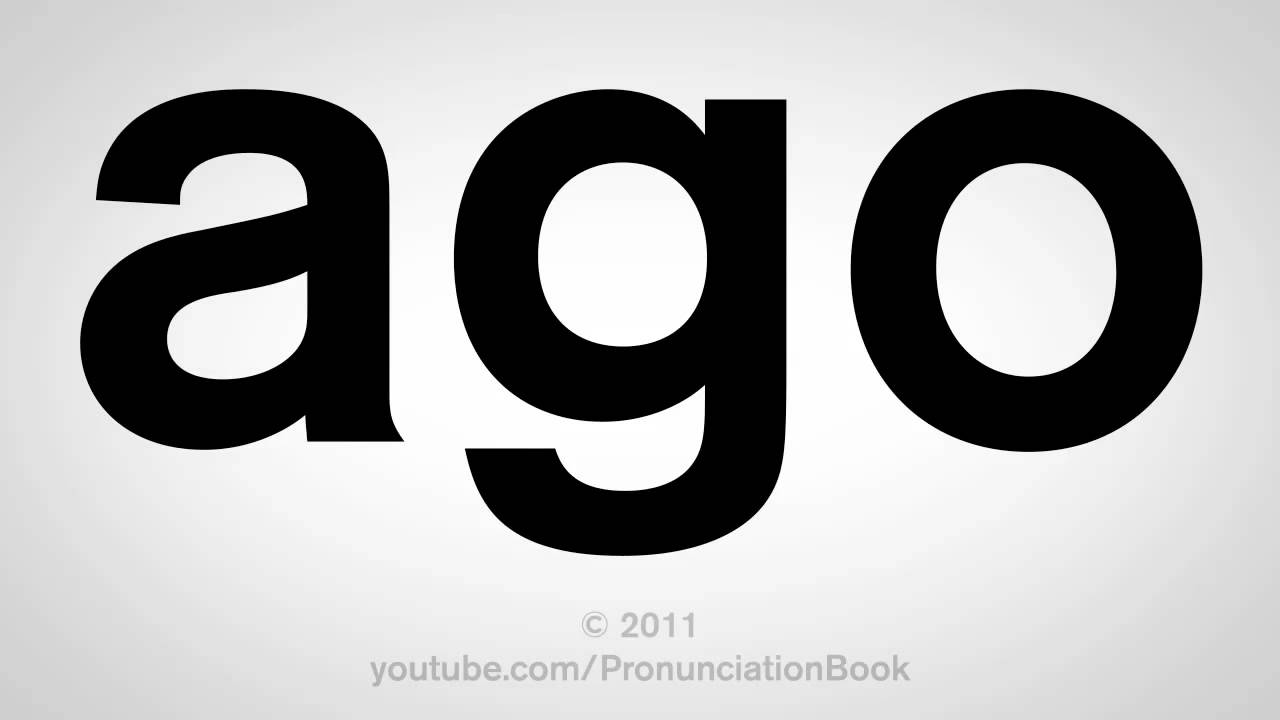 How To Pronounce Ago