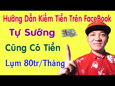 Cách Bật Kiếm Tiền Trên Facebook Kiếm 80tr/Tháng