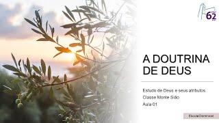 Classe Monte Sião - Aula 01 - A Doutrina de Deus - Rute de Souza Gonçalves