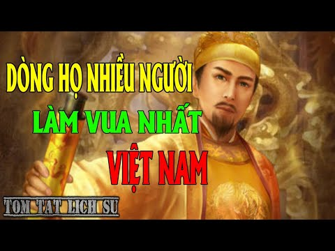 Tóm Tắt Nhanh Lịch Sử Việt Nam - Dòng Họ Nào Có Nhiều Người Làm Vua Nhất Nước Việt ?