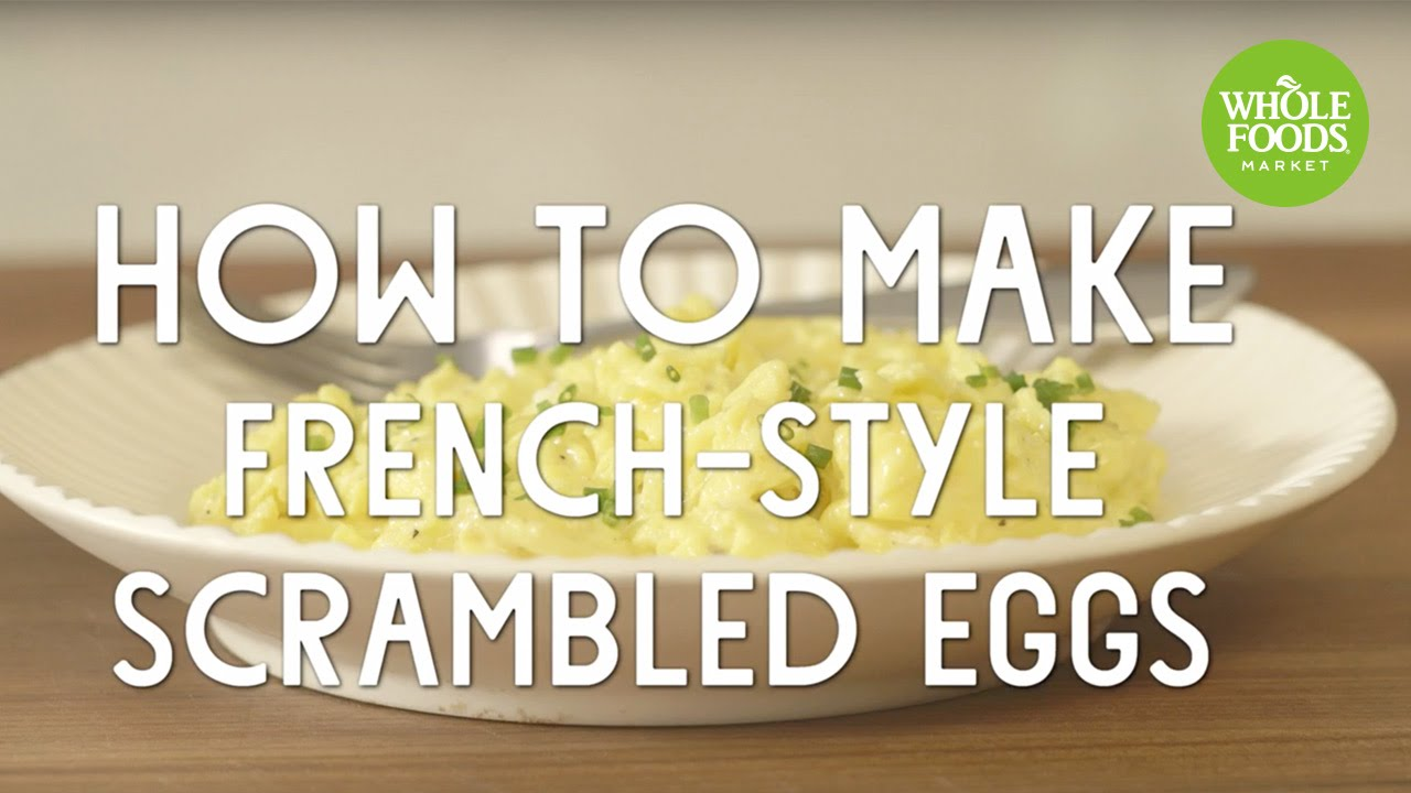 How to make french style scrambled eggs l whole foods for French style scrambled eggs