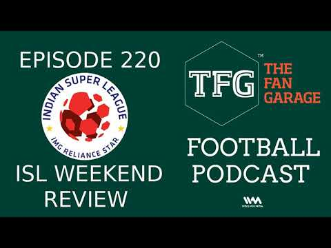 TFG Indian Football Ep.220: Review of ISL's opening weekend matches