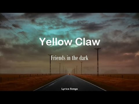 Yellow claw friends in the dark lyrics youtube yellow claw friends in the dark lyrics stopboris Image collections