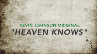 Kevin Johnson  -  #HeavenKnows