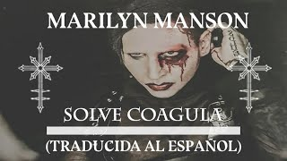 MARILYN MANSON - SOLVE COAGULA (TRADUCIDA AL ESPAÑOL)