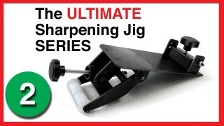 (2) The Ultimate Sharpening Jig Series - No Experience Necessary