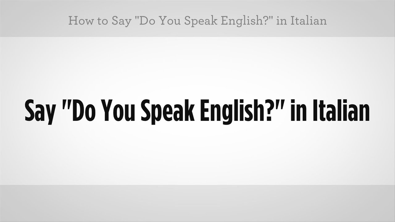 "English In Italian: How To Say ""Do You Speak English"""
