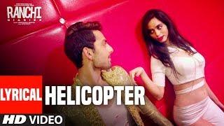 Ranchi Diaries: Helicopter Lyrical | Soundarya Sharma | Himansh Kohli | Tony Kakkar | Neha Kakkar