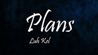 Luh Kel   Plans (lyrics)