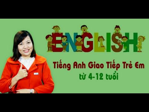Tiếng Anh giao tiếp cho trẻ từ 04 - 12 tuổi