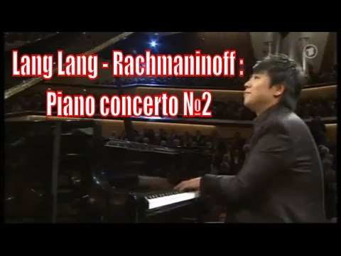 Lang Lang - Rachmaninoff : Piano Concerto No 2 in C minor (FULL)