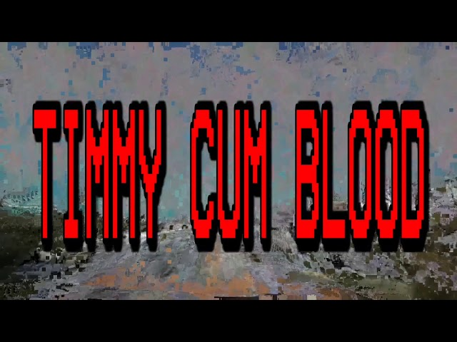 TIMMY CUM BLOOD (Opening titles)
