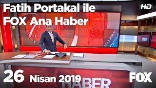 26 Nisan 2019 Fatih Portakal Ile Fox Ana Haber