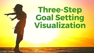 Goal Setting Visualisation | 3 Step Guided Meditation | Visualize Your Goals!