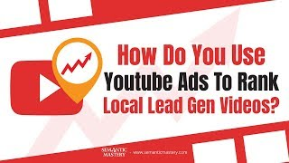How Do You Use Youtube Ads To Rank Local Lead Gen Videos?