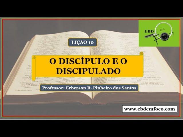 Lição 10 - O Discípulo e o Discipulado