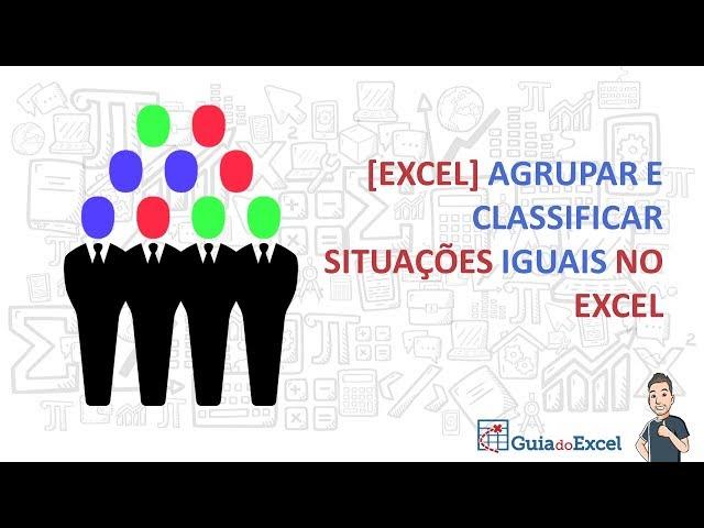 [Excel ]Agrupar e classificar situações iguais