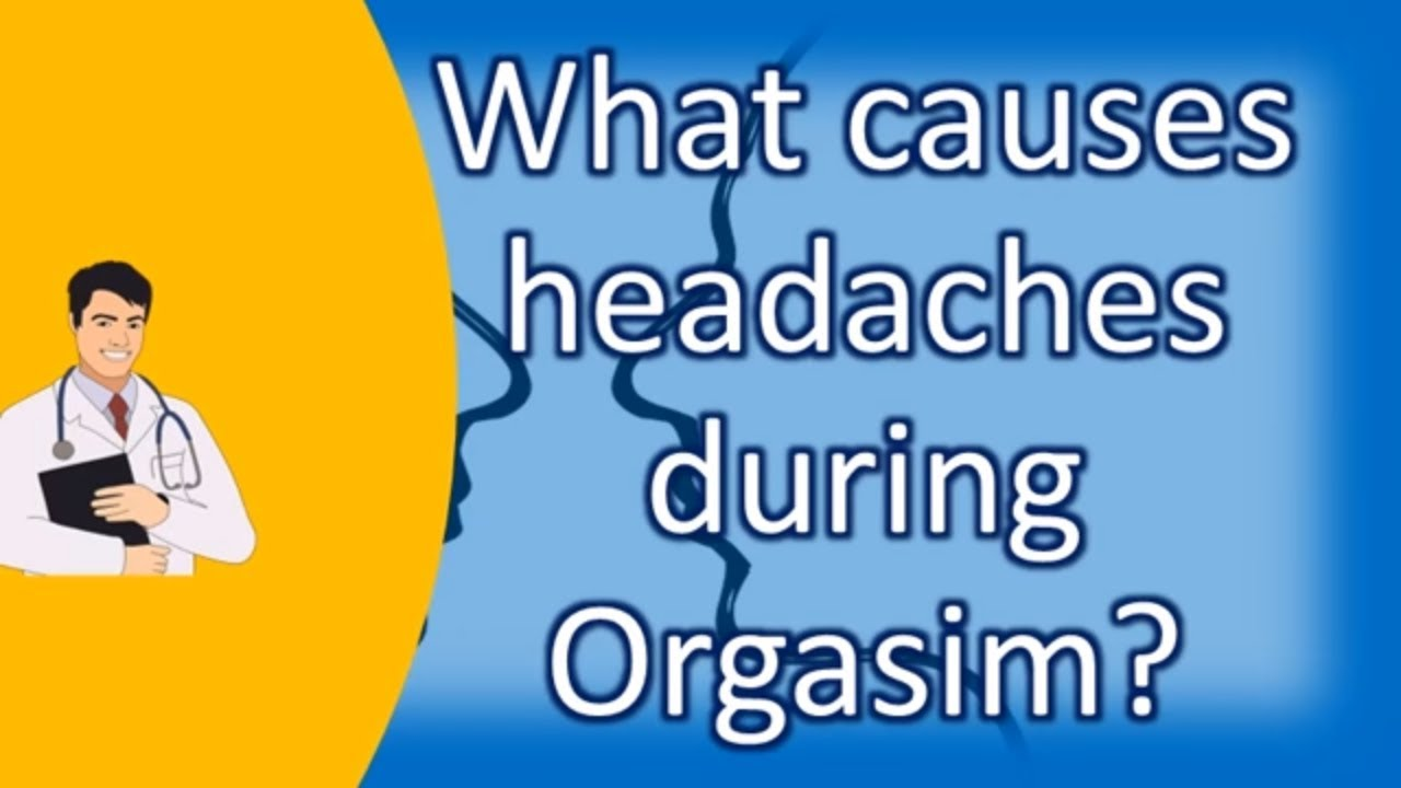 Pain in forehead during orgasm