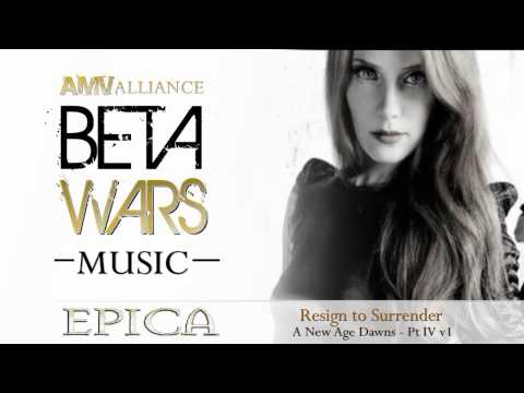 Beta Wars MUSIC - Epica  - Resign to Surrender - A New Age Dawns - Pt IV v1