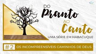 Habacuque 1.5-11 - Os incompreensíveis caminhos de Deus