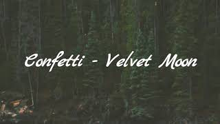 Gambar cover Confetti - Velvet Moon (lyrics)