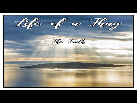 The Truth - Life of a Thug
