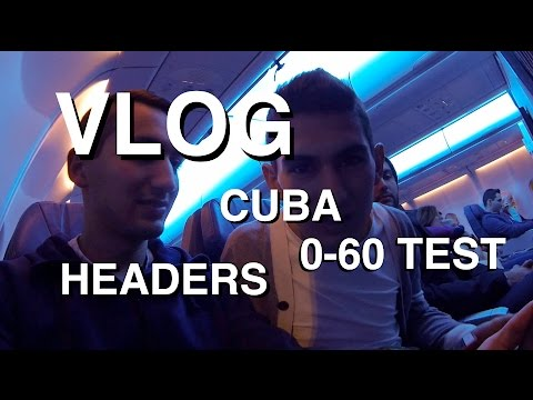 MY FIRST VLOG - CUBA, Headers & AirPlane 0-60 Test