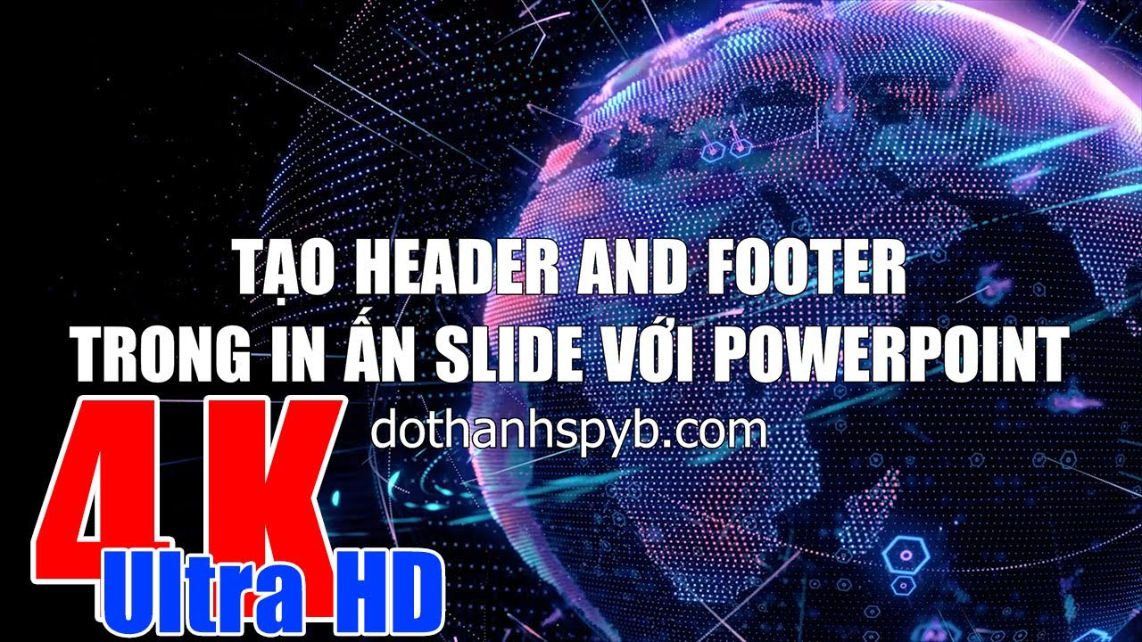 Tạo Header and Footer trong in ấn Slide với Powerpoint 4K Ultra HD