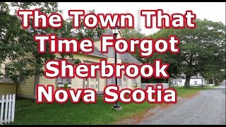 The Town That Time Forgot Sherbrook Nova Scotia  1of2