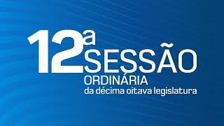 12ª Sessão Ordinária da Décima Oitava Legislatura