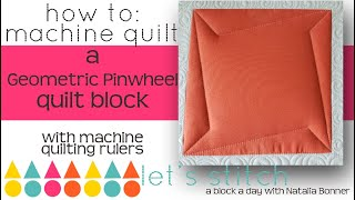 How-To Machine Quilt a  Geometric Pinwheel  W/ Natalia Bonner-Let's Stitch a Block a Day- Day 20