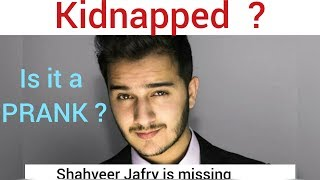 Is Shahveer Jafry KIDNAPPED ? Is He MISSING Or Just MESSING