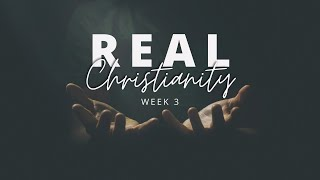 January 31, 2021 - Chris Little - Real Christianity - Part 3