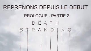 DEATH STRANDING REPRENONS DEPUIS LE DEBUT - PROLOGUE PARTIE 2