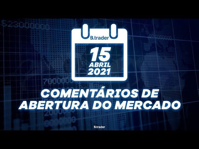 🔴 COMENTÁRIO ABERTURA DE MERCADO| AO VIVO | 15/04/2021 | B. Trader