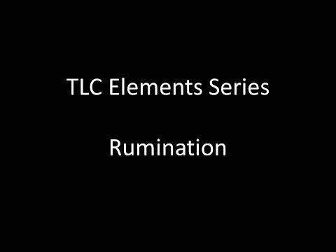 TLC Elements Series: Rumination
