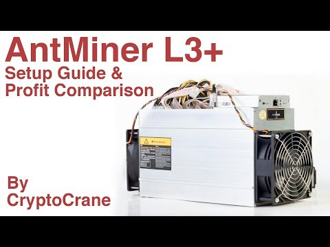 AntMiner L3+ Setup Guide And Profit Comparison By CryptoCrane