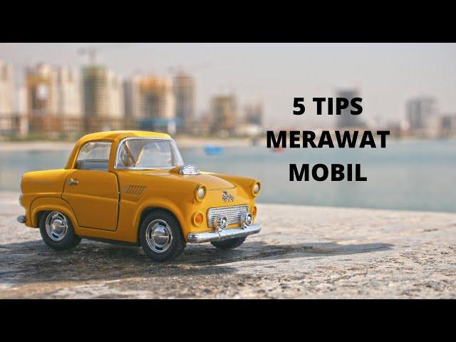 5 TIPS MERAWAT MOBIL