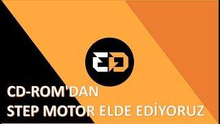 CD-ROM'DAN STEP MOTOR ELDE EDİYORUZ